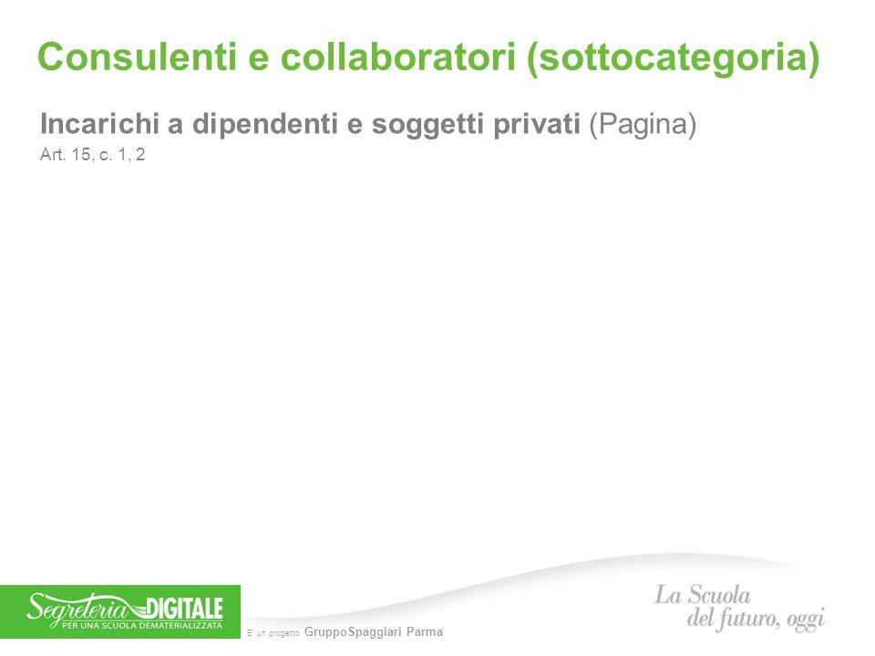 E' un progetto GruppoSpaggiari Parma Consulenti e collaboratori (sottocategoria) Incarichi a dipendenti e soggetti privati (Pagina) Art. 15, c. 1, 2
