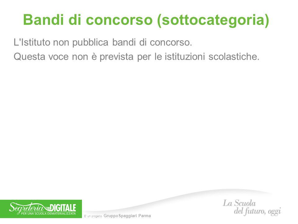 E' un progetto GruppoSpaggiari Parma Bandi di concorso (sottocategoria) L'Istituto non pubblica bandi di concorso. Questa voce non è prevista per le i