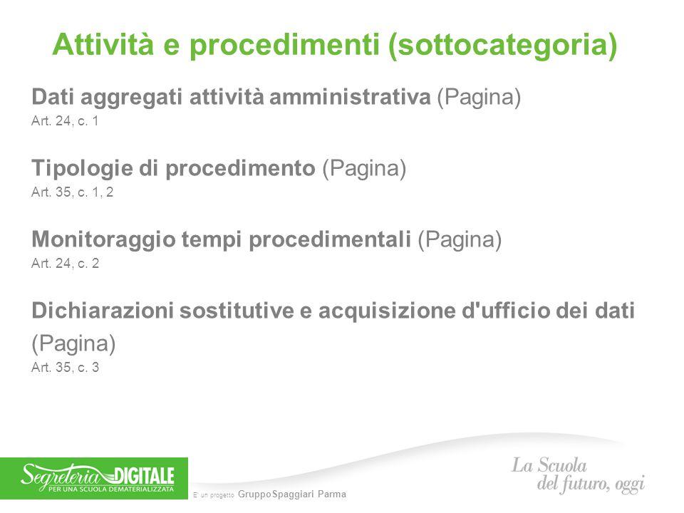 E' un progetto GruppoSpaggiari Parma Attività e procedimenti (sottocategoria) Dati aggregati attività amministrativa (Pagina) Art. 24, c. 1 Tipologie
