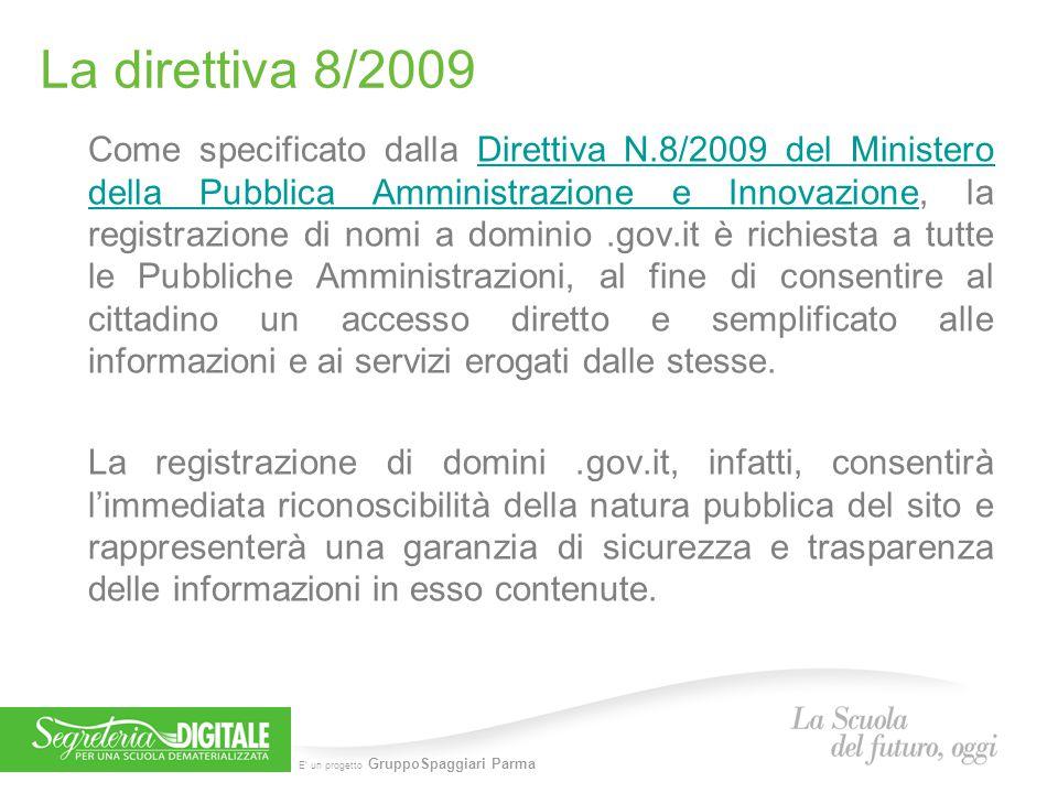 E' un progetto GruppoSpaggiari Parma I passi per ottenere il dominio.gov.it Per poter acquisire un dominio.gov.it, occorre essere proprietari del dominio di primo livello e cioè del dominio www.nomescuola.it.
