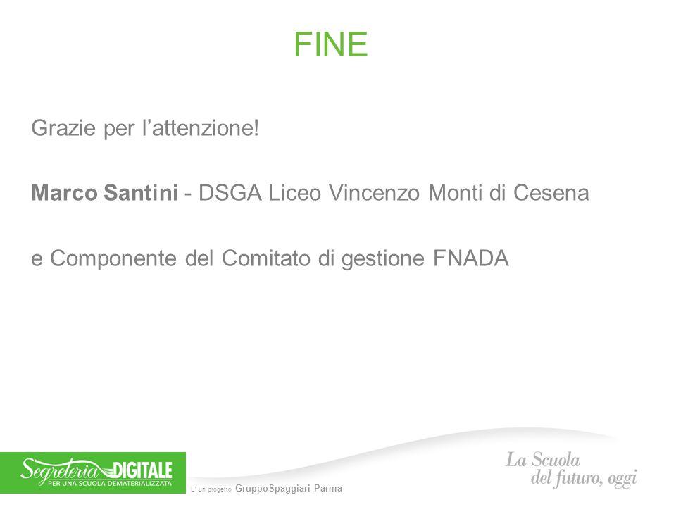 E' un progetto GruppoSpaggiari Parma FINE Grazie per l'attenzione! Marco Santini - DSGA Liceo Vincenzo Monti di Cesena e Componente del Comitato di ge