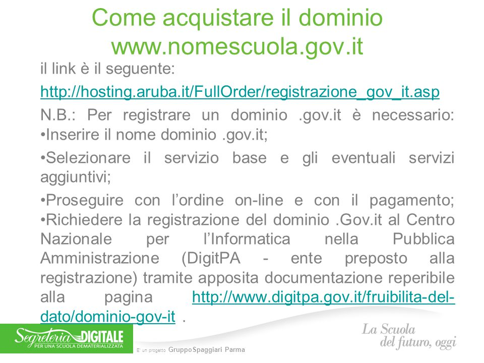 E' un progetto GruppoSpaggiari Parma Compilazione dell ordine Solitamente si compra il dominio con hosting Windows + mail (è necessario chiedere a chi gestisce il sito).