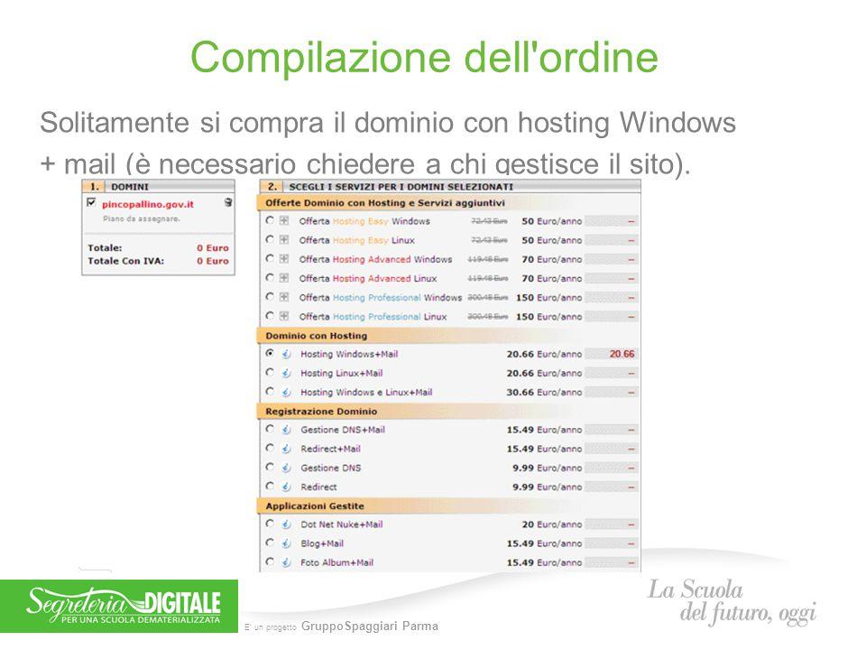 E' un progetto GruppoSpaggiari Parma Compilazione dell'ordine Solitamente si compra il dominio con hosting Windows + mail (è necessario chiedere a chi