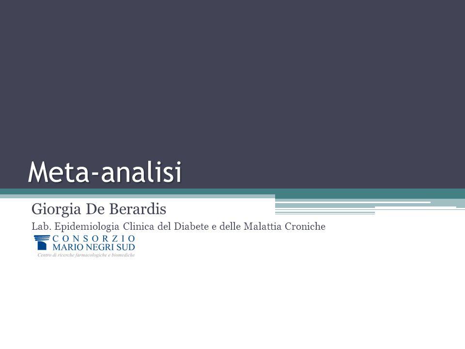 Meta-analisi Giorgia De Berardis Lab. Epidemiologia Clinica del Diabete e delle Malattia Croniche