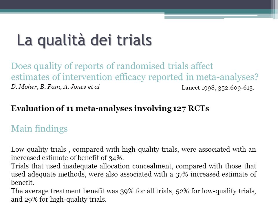Does quality of reports of randomised trials affect estimates of intervention efficacy reported in meta-analyses? D. Moher, B. Pam, A. Jones et al Lan