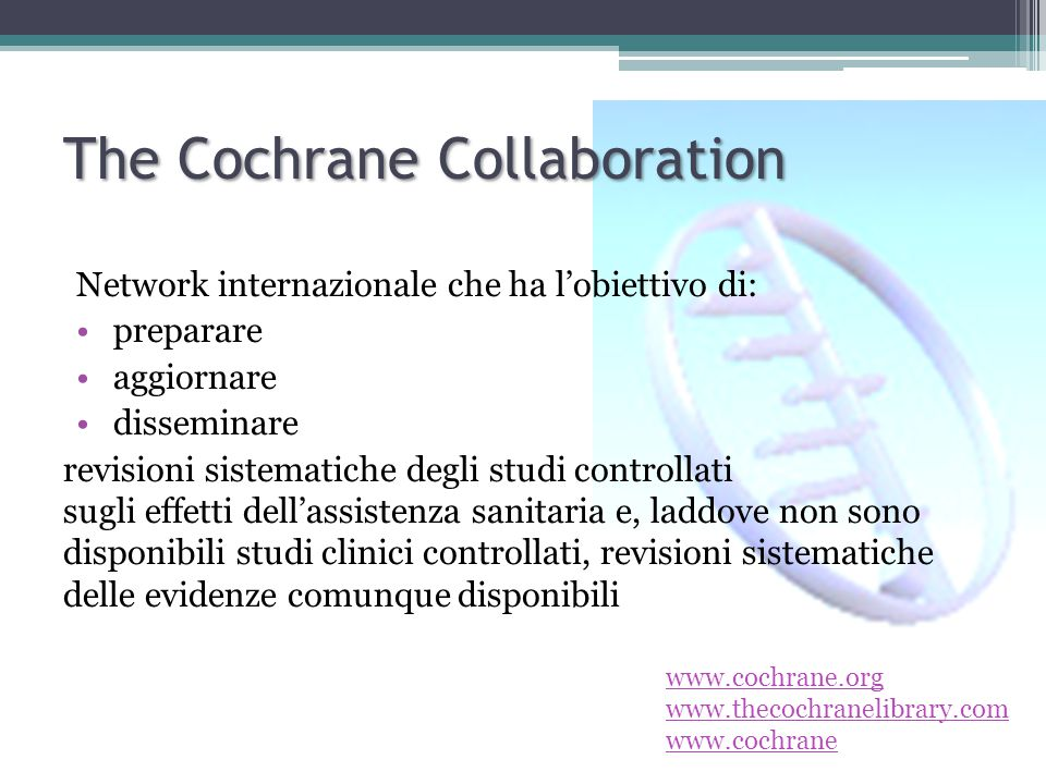 DatabaseTotal Records The Cochrane Database of Systematic Reviews (Cochrane Reviews)6909 Database of Abstracts of Reviews of Effects (DARE)15950 The Cochrane Central Register of Controlled Trials (CENTRAL)661393 The Cochrane Methodology Register (Methodology Register)14985 Health Technology Assessment Database (HTA)10532 NHS Economic Evaluation Database (NHS EED)11441 About The Cochrane80 Il lavoro della Cochrane Collaboration viene distribuito con la Cochrane Library che contiene diversi database: The Cochrane Collaboration