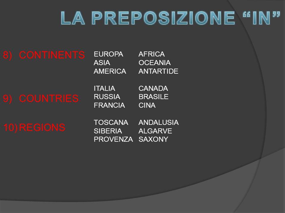 8)CONTINENTS 9)COUNTRIES 10)REGIONS EUROPA ASIA AMERICA ITALIA RUSSIA FRANCIA TOSCANA SIBERIA PROVENZA AFRICA OCEANIA ANTARTIDE CANADA BRASILE CINA AN