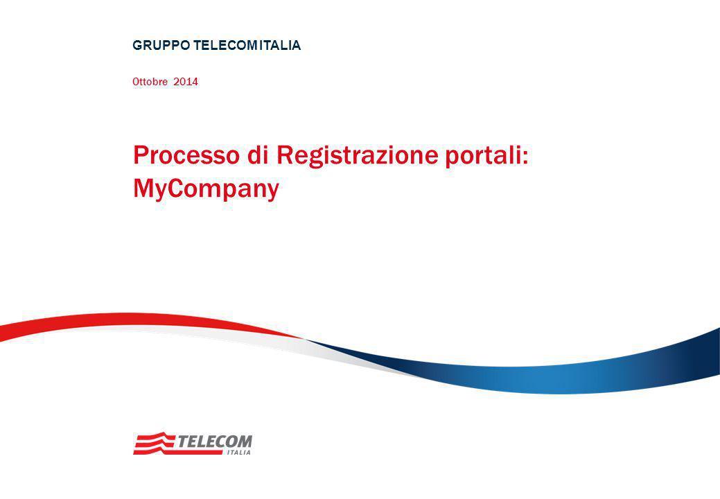Processo di Registrazione portali: MyCompany GRUPPO TELECOM ITALIA Ottobre 2014
