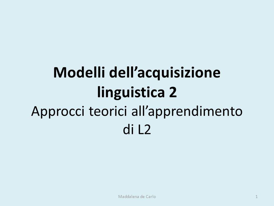 Modelli dell'acquisizione linguistica 2 Approcci teorici all'apprendimento di L2 Maddalena de Carlo1