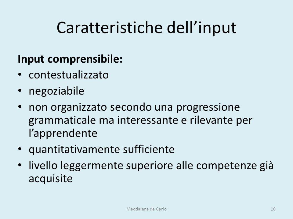 Caratteristiche dell'input Input comprensibile: contestualizzato negoziabile non organizzato secondo una progressione grammaticale ma interessante e r
