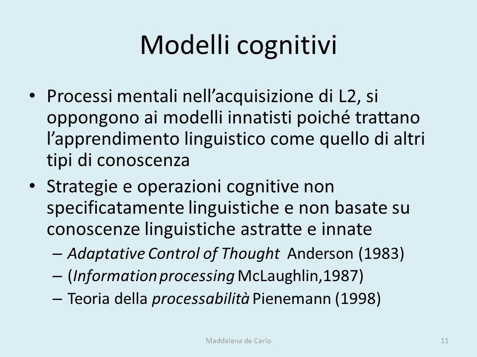 Modelli cognitivi Processi mentali nell'acquisizione di L2, si oppongono ai modelli innatisti poiché trattano l'apprendimento linguistico come quello