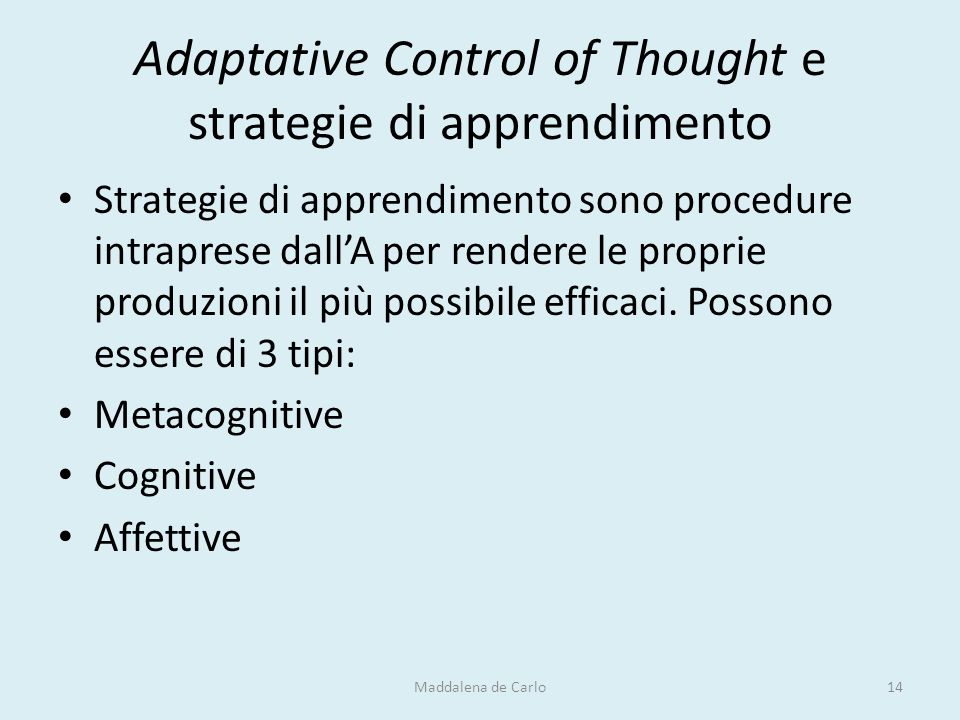 Adaptative Control of Thought e strategie di apprendimento Strategie di apprendimento sono procedure intraprese dall'A per rendere le proprie produzio