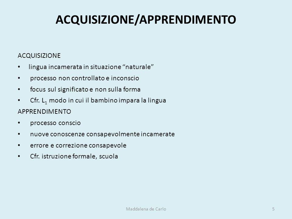 """ACQUISIZIONE/APPRENDIMENTO ACQUISIZIONE lingua incamerata in situazione """"naturale"""" processo non controllato e inconscio focus sul significato e non su"""