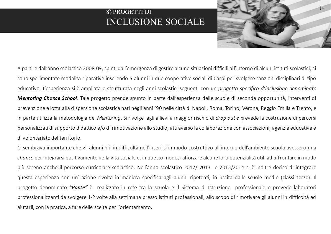 8 8) PROGETTI DI INCLUSIONE SOCIALE A partire dall'anno scolastico 2008-09, spinti dall'emergenza di gestire alcune situazioni difficili all'interno d