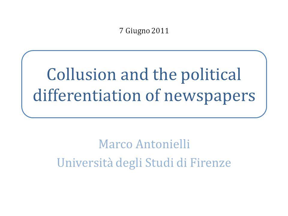 Collusion and the political differentiation of newspapers Marco Antonielli Università degli Studi di Firenze 7 Giugno 2011