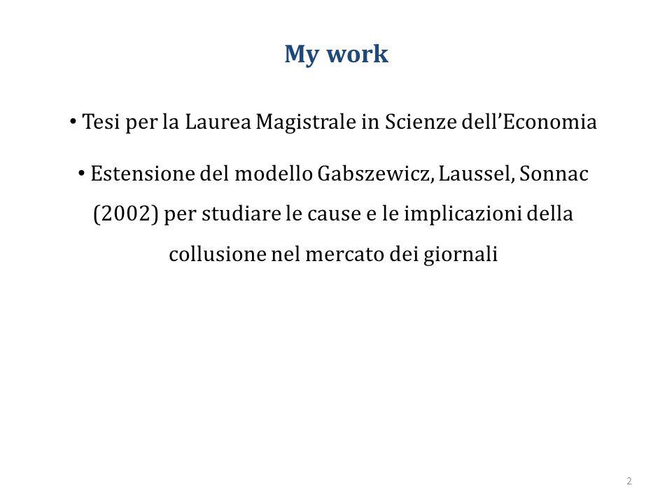 2 My work Tesi per la Laurea Magistrale in Scienze dell'Economia Estensione del modello Gabszewicz, Laussel, Sonnac (2002) per studiare le cause e le