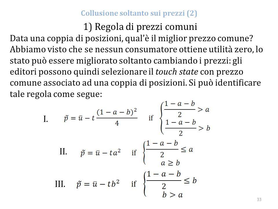 33 Collusione soltanto sui prezzi (2) 1) Regola di prezzi comuni Data una coppia di posizioni, qual'è il miglior prezzo comune? Abbiamo visto che se n