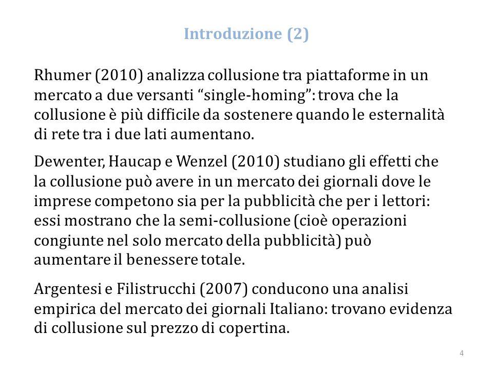 """4 Rhumer (2010) analizza collusione tra piattaforme in un mercato a due versanti """"single-homing"""": trova che la collusione è più difficile da sostenere"""