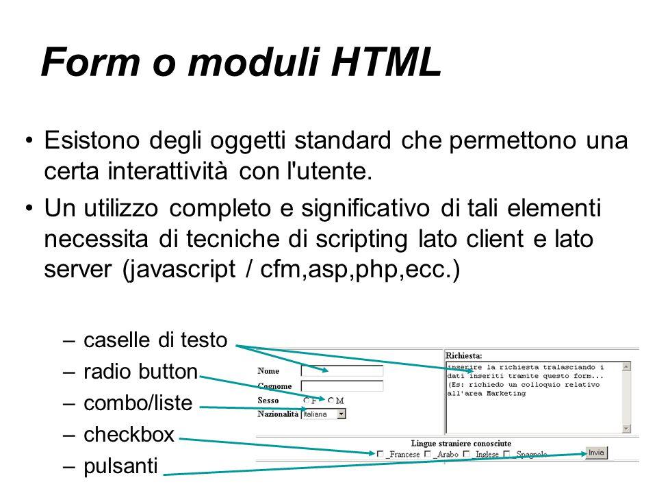 Form o moduli HTML Esistono degli oggetti standard che permettono una certa interattività con l'utente. Un utilizzo completo e significativo di tali e