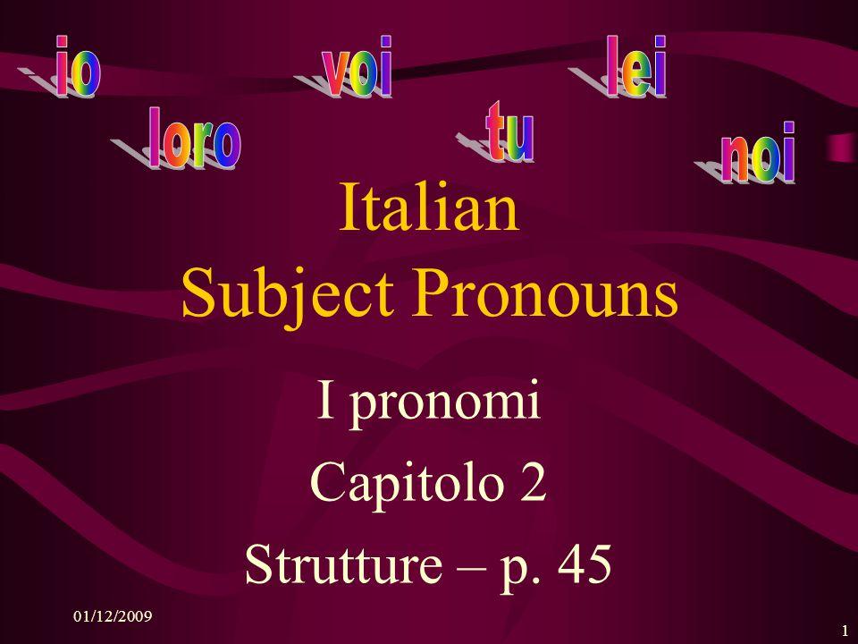 01/12/2009 1 Italian Subject Pronouns I pronomi Capitolo 2 Strutture – p. 45