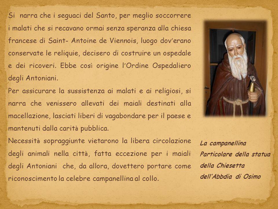 Si narra che i seguaci del Santo, per meglio soccorrere i malati che si recavano ormai senza speranza alla chiesa francese di Saint- Antoine de Vienno