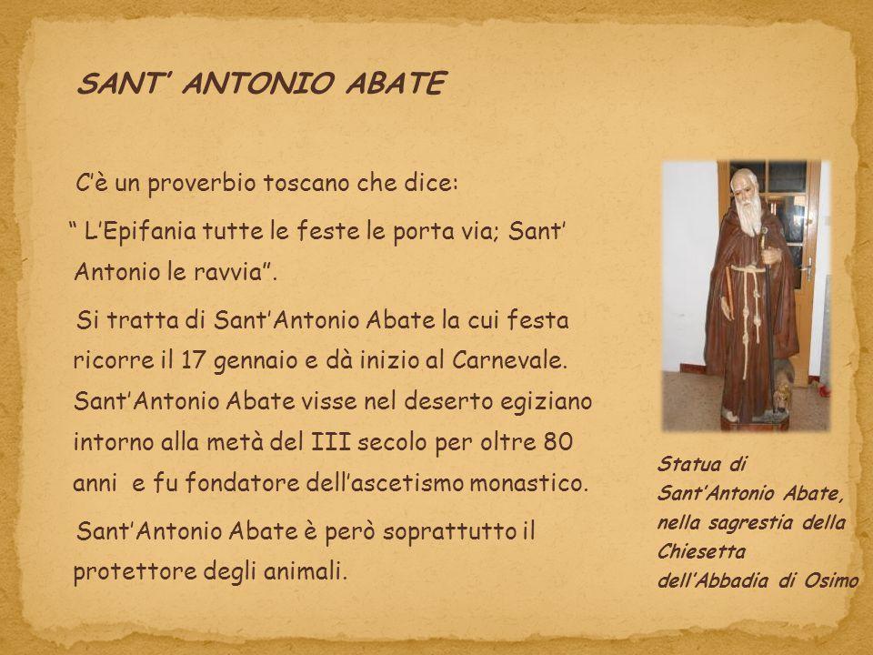 """SANT' ANTONIO ABATE C'è un proverbio toscano che dice: """" L'Epifania tutte le feste le porta via; Sant' Antonio le ravvia"""". Si tratta di Sant'Antonio A"""