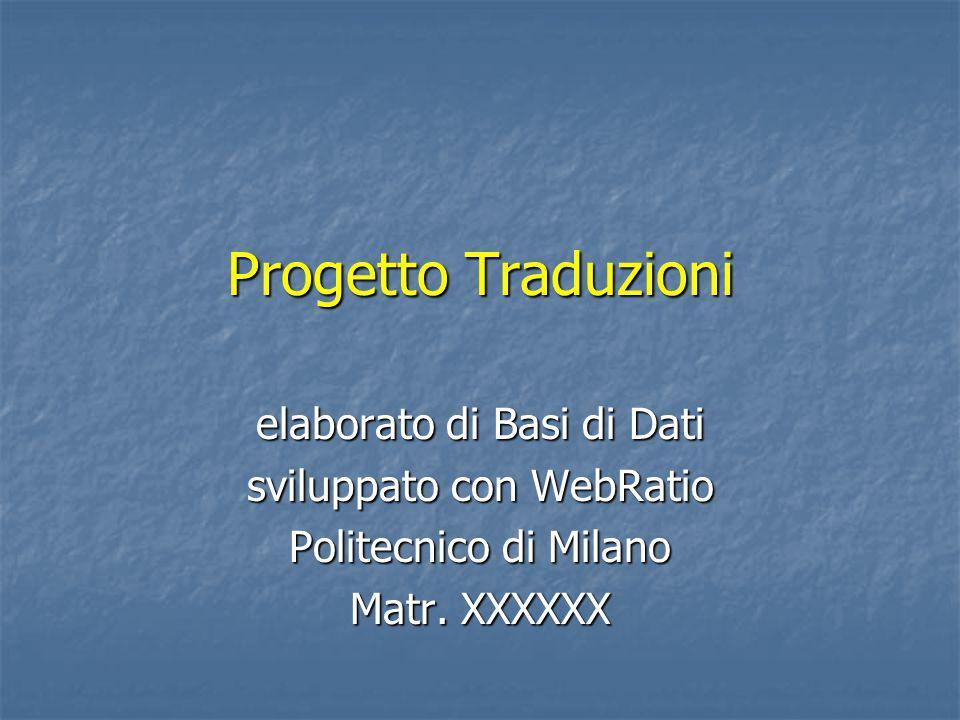 Progetto Traduzioni elaborato di Basi di Dati sviluppato con WebRatio Politecnico di Milano Matr. XXXXXX