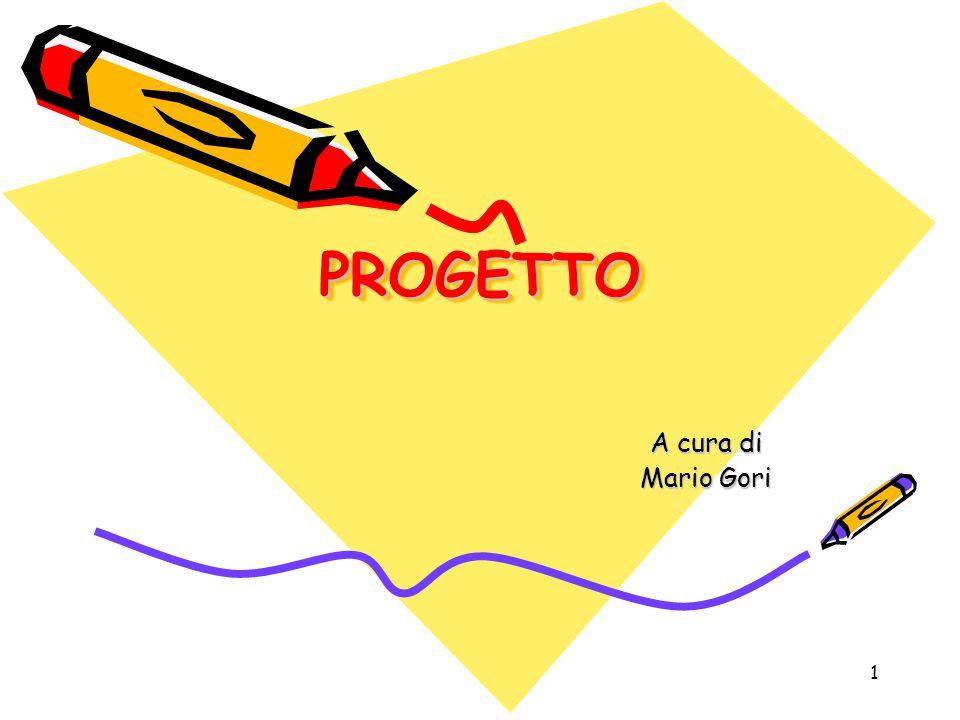 1 PROGETTOPROGETTO A cura di Mario Gori