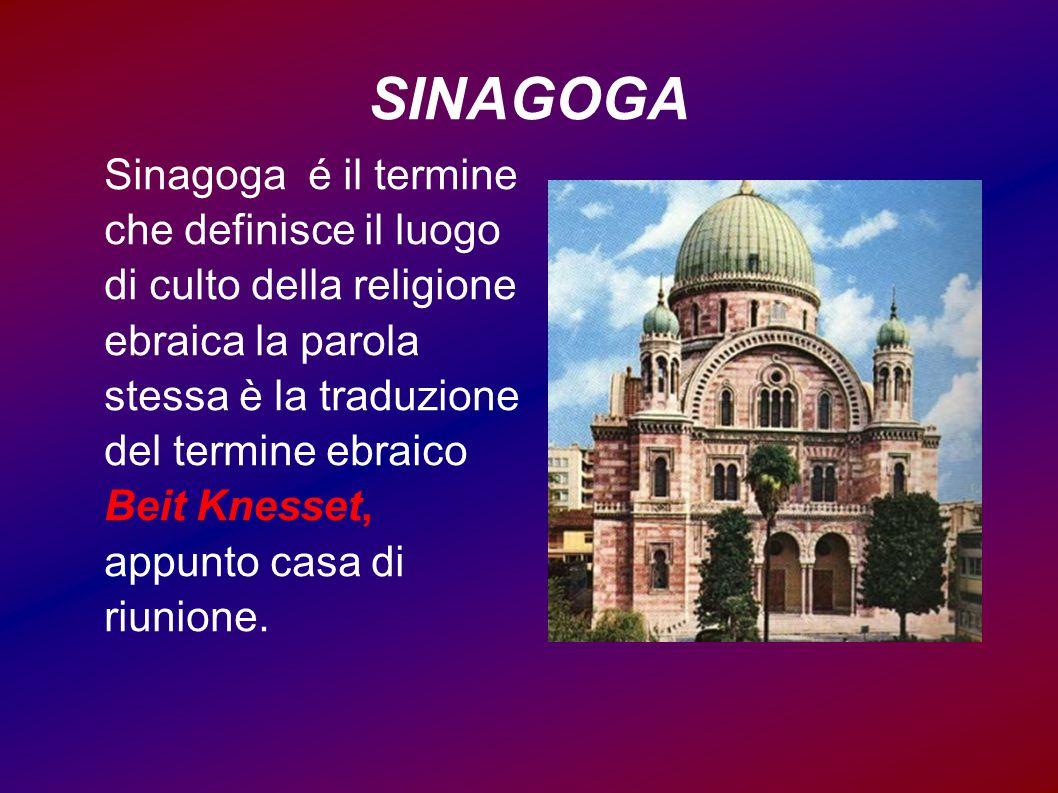 SINAGOGA Sinagoga é il termine che definisce il luogo di culto della religione ebraica la parola stessa è la traduzione del termine ebraico Beit Kness