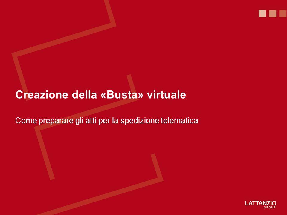 Creazione della «Busta» virtuale Come preparare gli atti per la spedizione telematica