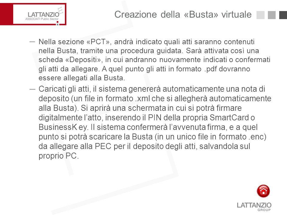 Creazione della «Busta» virtuale22 ─Nella sezione «PCT», andrà indicato quali atti saranno contenuti nella Busta, tramite una procedura guidata. Sarà