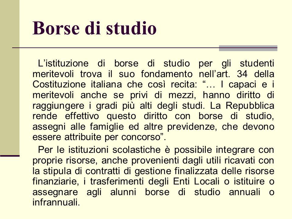 Borse di studio L'istituzione di borse di studio per gli studenti meritevoli trova il suo fondamento nell'art. 34 della Costituzione italiana che così