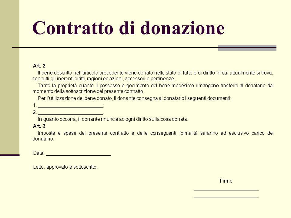 Contratto di donazione Art. 2 Il bene descritto nell'articolo precedente viene donato nello stato di fatto e di diritto in cui attualmente si trova, c