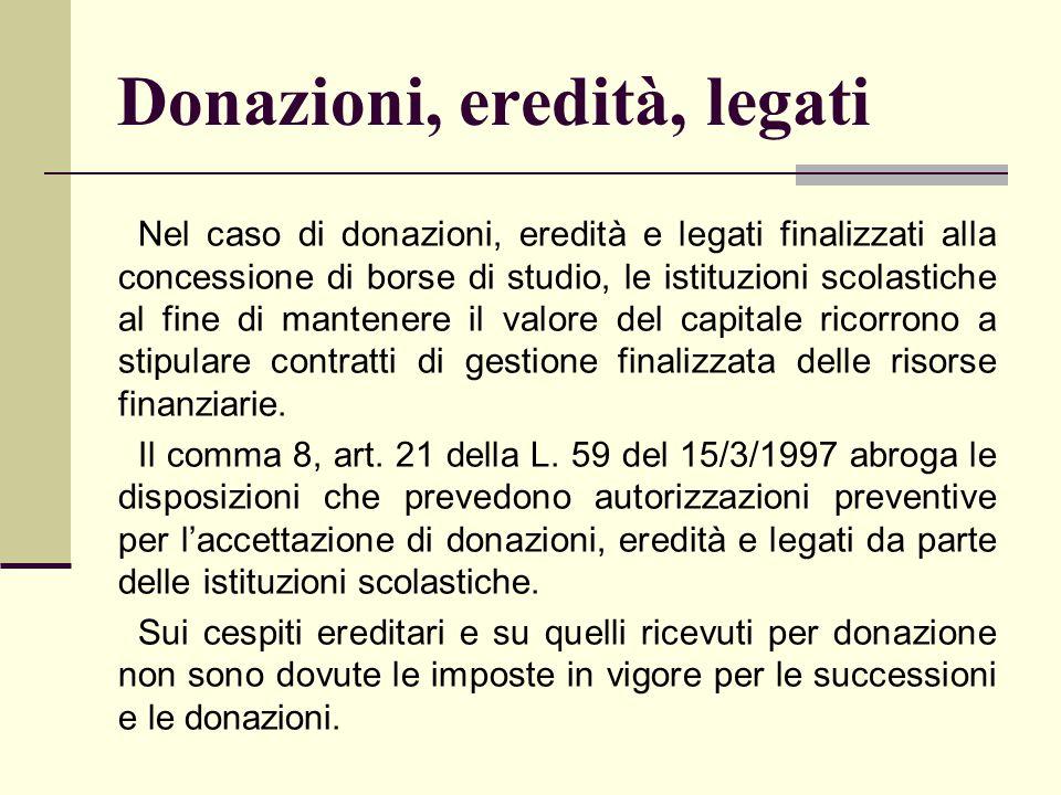 Donazioni, eredità, legati Nel caso di donazioni, eredità e legati finalizzati alla concessione di borse di studio, le istituzioni scolastiche al fine