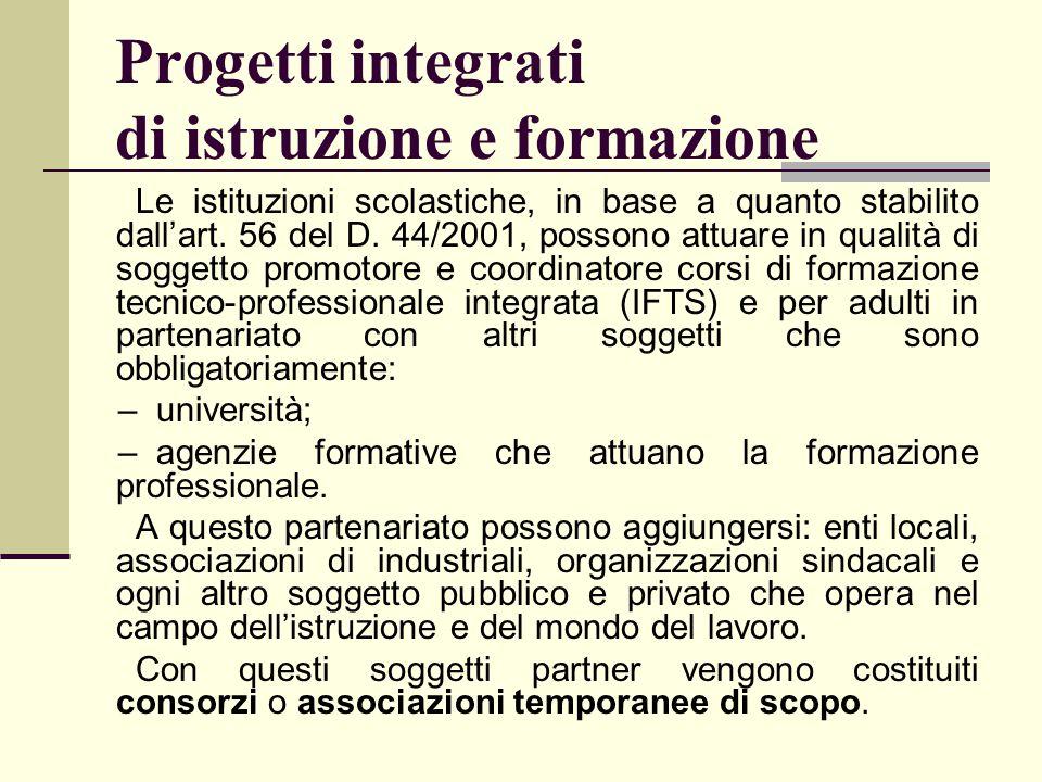 Progetti integrati di istruzione e formazione Le istituzioni scolastiche, in base a quanto stabilito dall'art. 56 del D. 44/2001, possono attuare in q