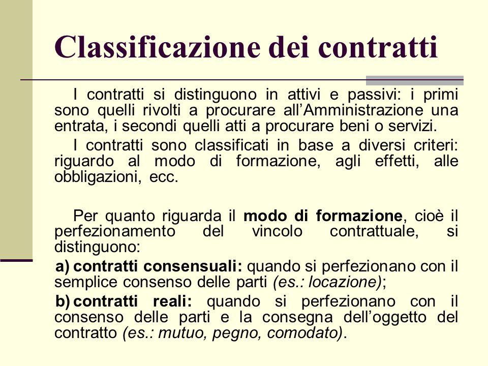 Classificazione dei contratti I contratti si distinguono in attivi e passivi: i primi sono quelli rivolti a procurare all'Amministrazione una entrata,