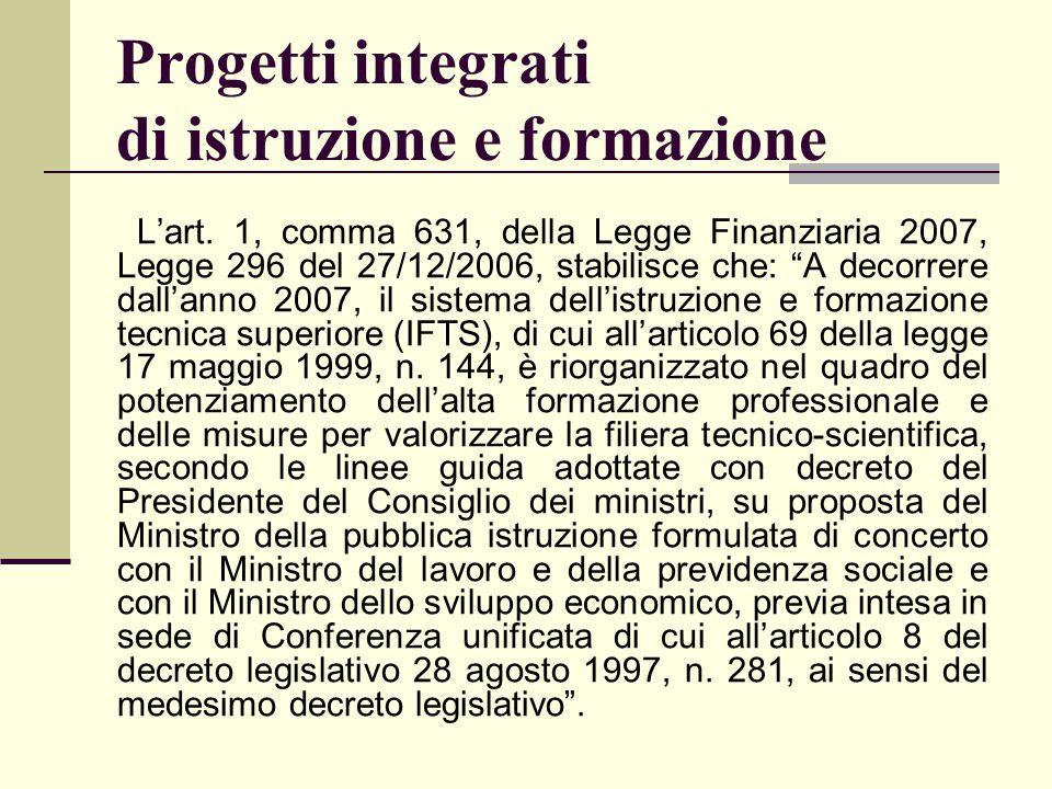 """Progetti integrati di istruzione e formazione L'art. 1, comma 631, della Legge Finanziaria 2007, Legge 296 del 27/12/2006, stabilisce che: """"A decorrer"""