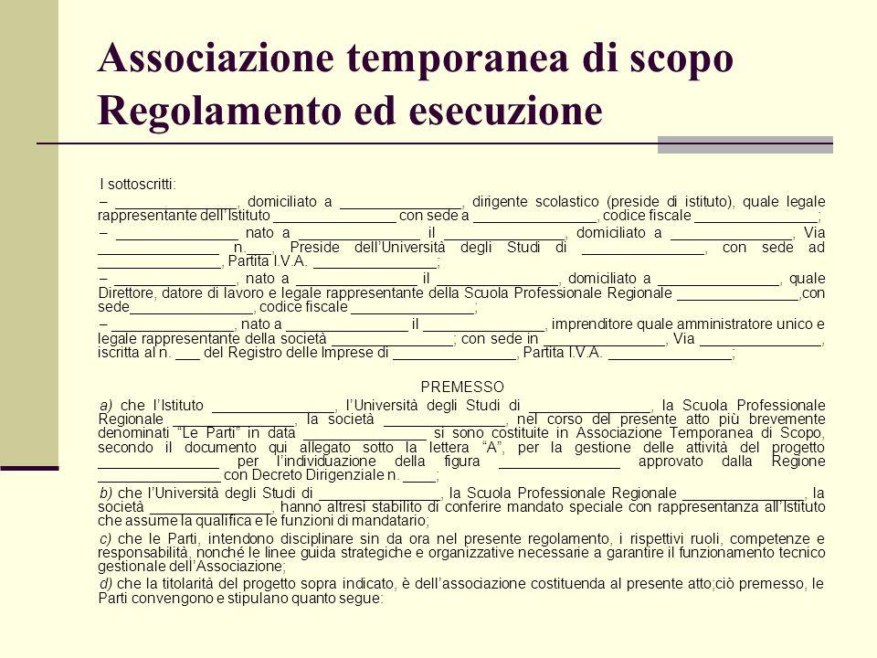 Associazione temporanea di scopo Regolamento ed esecuzione I sottoscritti: – _______________, domiciliato a _______________, dirigente scolastico (pre
