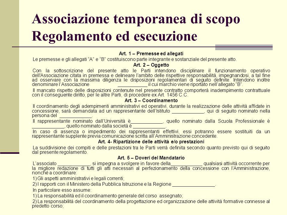 """Associazione temporanea di scopo Regolamento ed esecuzione Art. 1 – Premesse ed allegati Le premesse e gli allegati """"A"""" e """"B"""" costituiscono parte inte"""