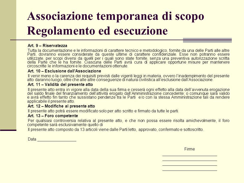 Associazione temporanea di scopo Regolamento ed esecuzione Art. 9 – Riservatezza Tutta la documentazione e le informazioni di carattere tecnico e meto