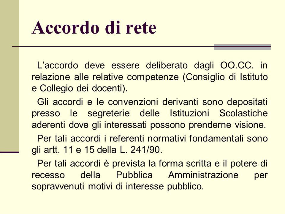 Accordo di rete L'accordo deve essere deliberato dagli OO.CC. in relazione alle relative competenze (Consiglio di Istituto e Collegio dei docenti). Gl
