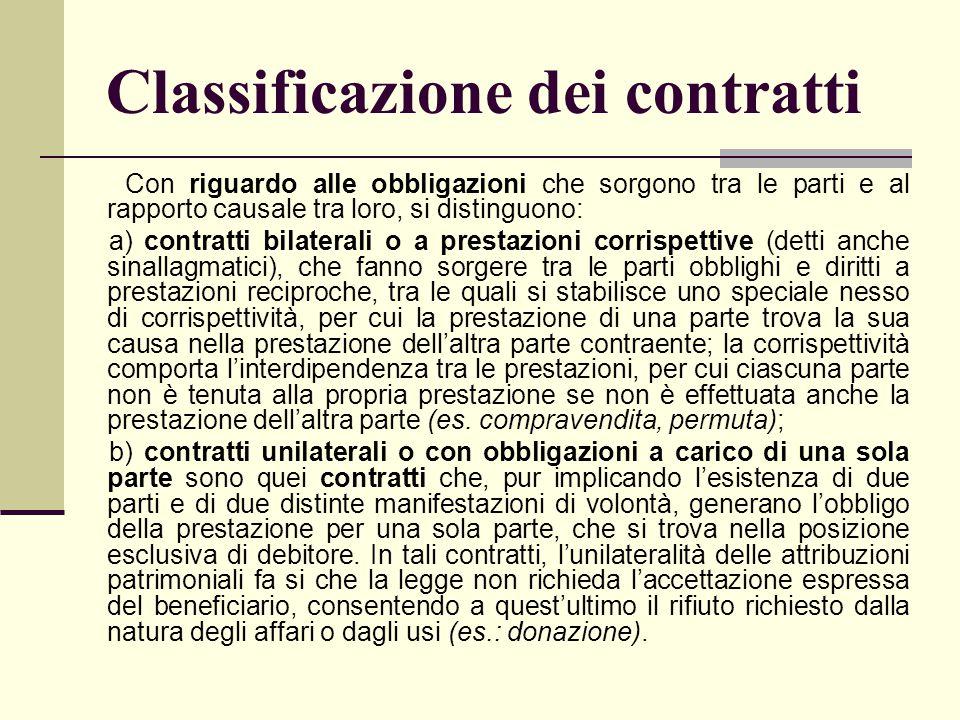 Classificazione dei contratti Con riguardo alle obbligazioni che sorgono tra le parti e al rapporto causale tra loro, si distinguono: a)contratti bila