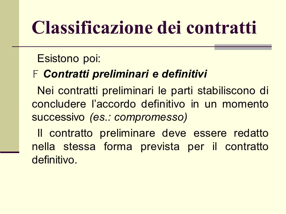 Classificazione dei contratti Esistono poi: FContratti preliminari e definitivi Nei contratti preliminari le parti stabiliscono di concludere l'accord