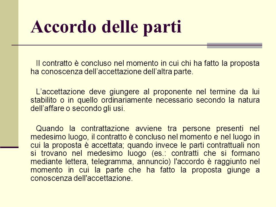 Accordo delle parti Il contratto è concluso nel momento in cui chi ha fatto la proposta ha conoscenza dell'accettazione dell'altra parte. L'accettazio