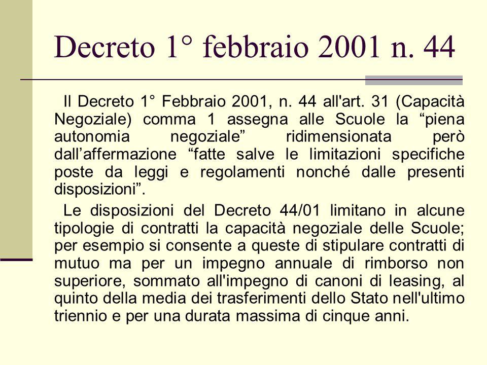 """Decreto 1° febbraio 2001 n. 44 Il Decreto 1° Febbraio 2001, n. 44 all'art. 31 (Capacità Negoziale) comma 1 assegna alle Scuole la """"piena autonomia neg"""