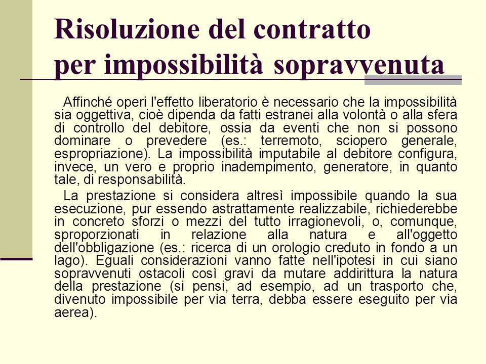 Risoluzione del contratto per impossibilità sopravvenuta Affinché operi l'effetto liberatorio è necessario che la impossibilità sia oggettiva, cioè di