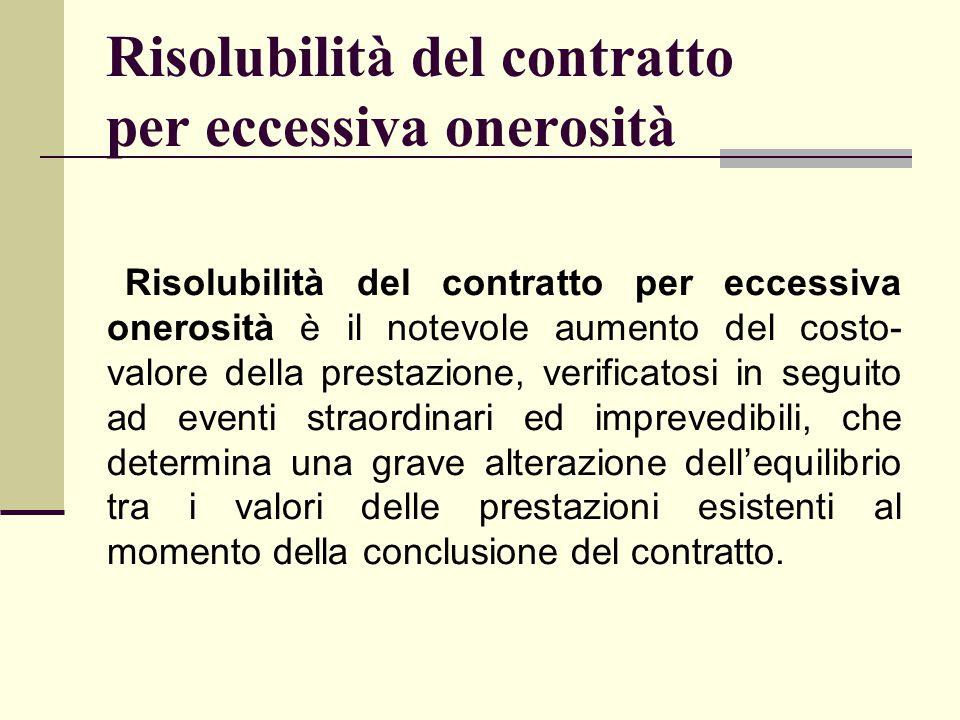 Risolubilità del contratto per eccessiva onerosità Risolubilità del contratto per eccessiva onerosità è il notevole aumento del costo- valore della pr