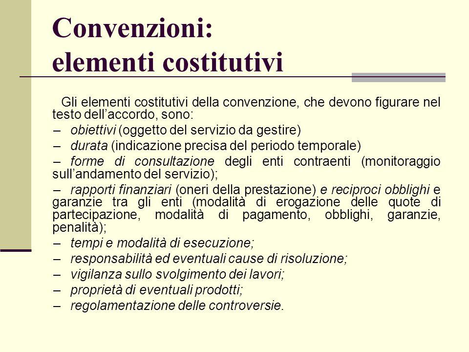 Convenzioni: elementi costitutivi Gli elementi costitutivi della convenzione, che devono figurare nel testo dell'accordo, sono: –obiettivi (oggetto de