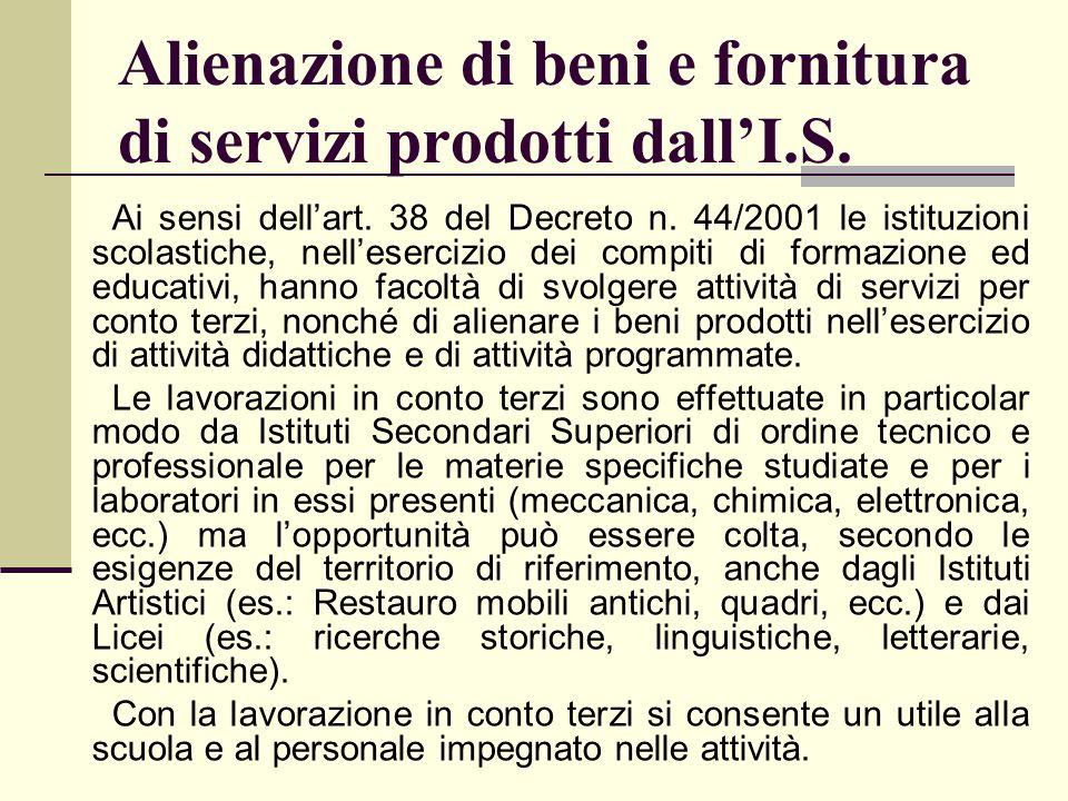 Alienazione di beni e fornitura di servizi prodotti dall'I.S. Ai sensi dell'art. 38 del Decreto n. 44/2001 le istituzioni scolastiche, nell'esercizio