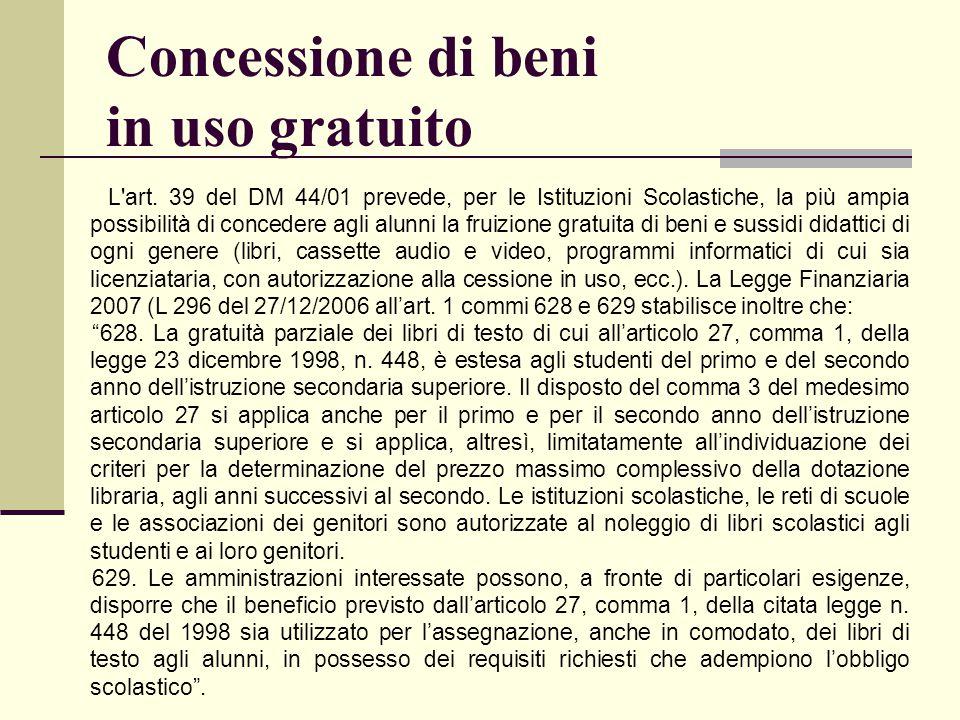 Concessione di beni in uso gratuito L'art. 39 del DM 44/01 prevede, per le Istituzioni Scolastiche, la più ampia possibilità di concedere agli alunni